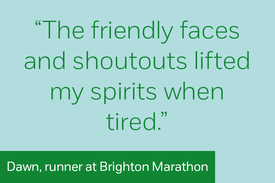 "Dawn, runner at Brighton Marathon: ""The friendly faces and shoutouts lifted my spirits when tired"""