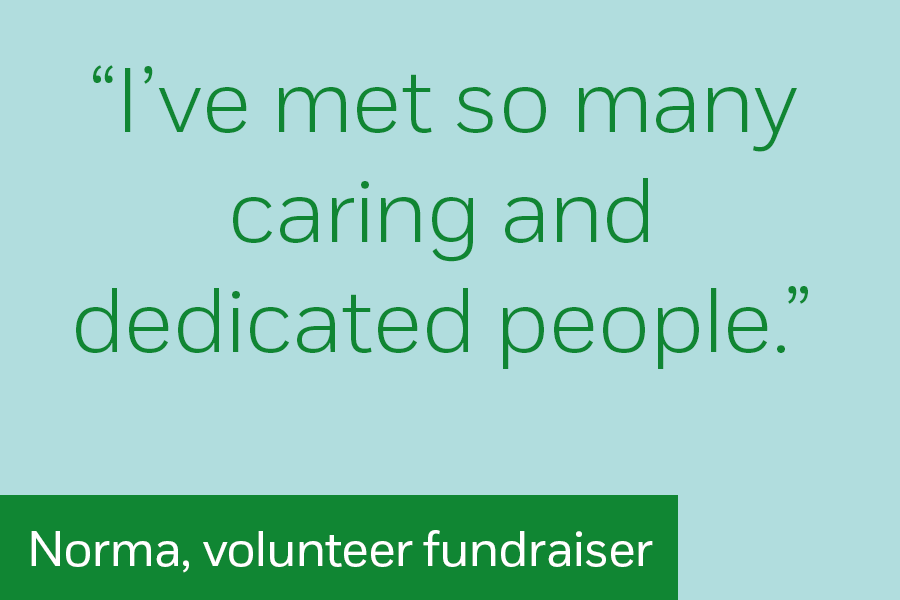 "Norma, fundraising volunteer: ""I've met so many caring and dedicated people."""